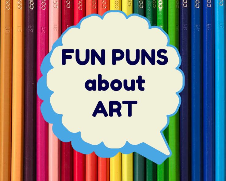 Fun Puns About Art And Artists Art Is Basic An Elementary Art Blog
